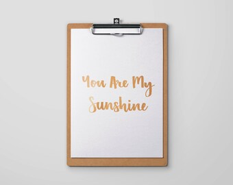 You are my sunshine Print - Nursery Quote Print - Real Copper Foil Print - Prints for Kids Room - Quote Print with Real Foil
