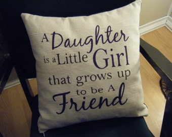 Pillow Cover - A Daughter is a Little Girl that grows up to be A Friend -
