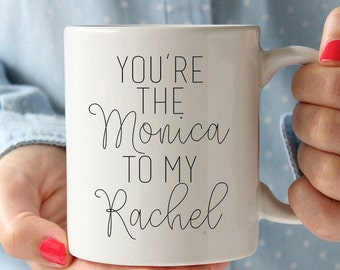 Best Friend Gift Ceramic Coffee Mug- You're The MONICA to my Rachel - Single Mug