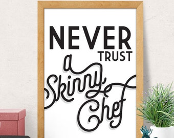 Never trust a skinny chef, Kitchen Wall Art, Funny Kitchen Wall Decor, Art for Kitchen, Kitchen Wall Art, Kitchen Quote, Foodie Gift