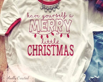 Have yourself a merry little Christmas-Christmas shirt-Christmas jammies-Merry Christmas Shirt-XMAS Shirt-Christmas day-Christmas morning