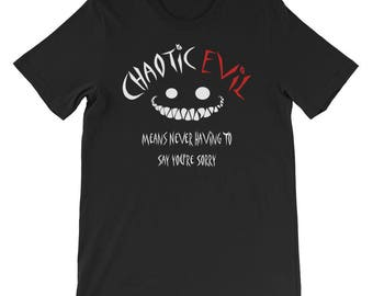 Chaotic Evil Means Never Having To Say Your Sorry Shirt