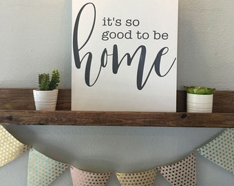 It's so good to be home Wood Sign ...12x16