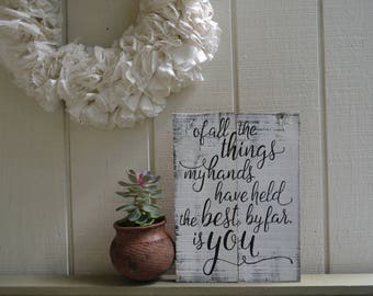 Of All The Things My Hands Have Held The Best By Far Is You, Nursery Sign, Rustic Nursery Sign, Nursery Decor,  Baby Gift, Baby Shower Gift
