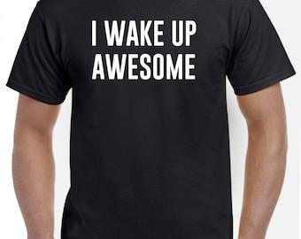 Funny I Wake Up Awesome T Shirt