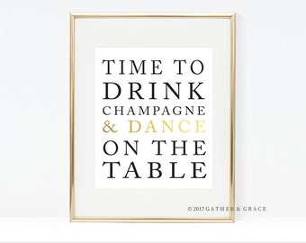 Time to Drink Champagne and Dance on the Table - Printable -Champagne Quote - Gallery Wall Art - Drink Champagne - Dance on the Table - Bar