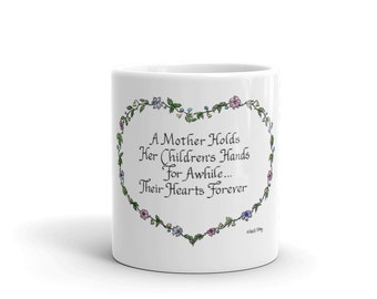 A Mother holds her children's hands for awhile... their hearts forever - Ceramic Mug - Gift for Mother