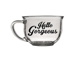 "Glass Coffee Mug - ""Hello Gorgeous"", Glass Coffee Cup, Coffee Mug"