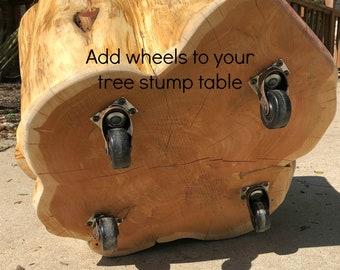 UPGRADE to add WHEELS to your tree stump table, must purchase table in addition to wheels