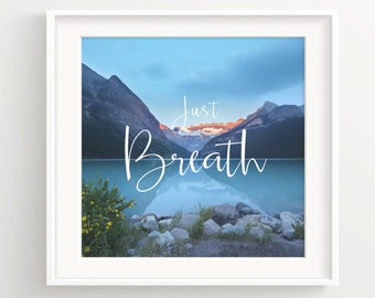 Just Breath Mountain Lake Print - Morning - Pond - Quote - Inspiring Wall Art Print **DIGITAL DOWNLOAD VERSION**