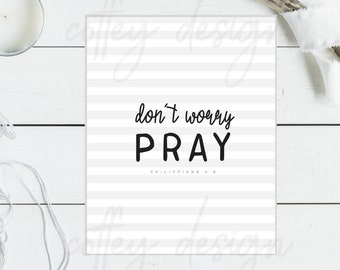 Printable, Don't Worry, Pray, Philippians, Download, digital, instant, scripture, bible verse, 5x7, 8x10, christian art