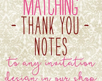 Matching Thank You Notes to ANY invitation design in our shop