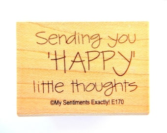 My Sentiments Exactly SENDING You HAPPY Little THOUGHTS Wood Mount Rubber Stamp