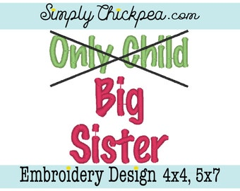 Embroidery Design- Only Child - Big Sister - Announcement - Pregnancy - Perfect Size for Shirts - For 4x4 and 5x7 Hoops