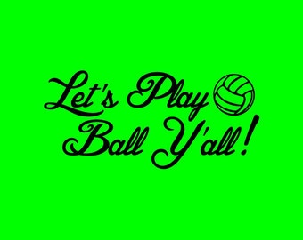 Let's Play Ball Y'all!  Volleyball shirt