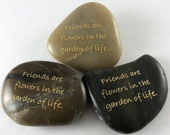 Friends are flowers in the garden of life.  Set of 3 Engraved River Rocks