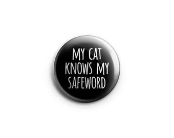 "BDSM button or magnet, 1.25"" pinback button, pin, badge, BDSM consent pin, kink button, kinky badge, My cat knows my safeword"