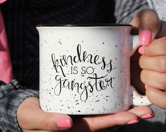 Kindness is so Gangster Mug | Cute Coffee Mug, Inspirational Coffee Mug, Kindness, Coffee Mugs, Coffee Cup, Cute Coffee Mugs, Cute Mugs