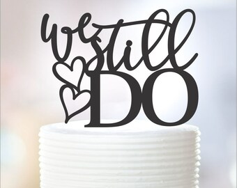 We Still Do - Cake Topper - Anniversary - 44-102