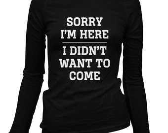 Women's Sorry I'm Here Long Sleeve Tee - S M L XL 2x - Ladies' T-shirt, Gift For Her, Sorry I'm Here Shirt, Funny, Introvert, Nerdy, Geeky