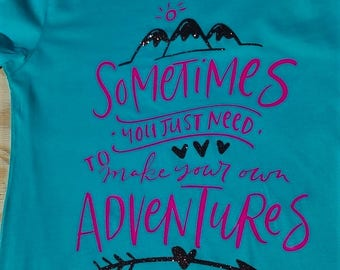 Sometimes You Just Need To Make Your Own Adventures Tee
