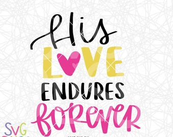 Bible Verse SVG DXF Cutting File, His Love Endures Forever, Handlettered Original, Scripture, Inspirational, Cricut & Silhouette Compatible