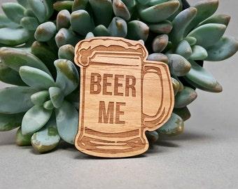 Beer Me Fridge Magnet - Laser Engraved on Alder Wood - Refrigerator Magnet