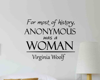 Virginia Woolf Quote Wall Decal For Most of History Anonymous Was A Woman Lettering Vinyl Sticker Room Bedroom Decor Poster Art Print 782