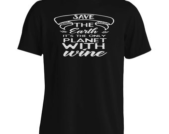 Save The Earth It'S The Only Planet With Wine Men's T-Shirt t706m
