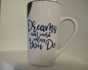 Dreams Don't Work Unless You Do Inspirational Coffee Cup Mug Home Decor Gift Jenuine Crafts