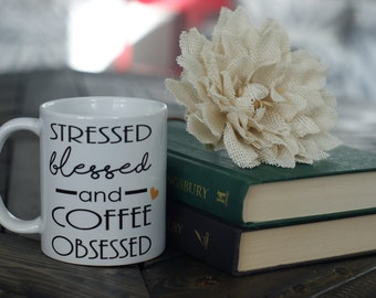 Stressed Blessed and Coffee Obsessed Mug - Gift Mug - Mom Mug - Coffee Obsessed