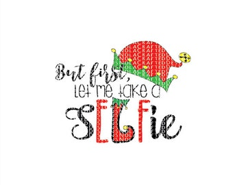Elf Svg - Elf Svg Cut file - Christmas Svg - Png - Cut File - But First Let me Take a selfie Svg -