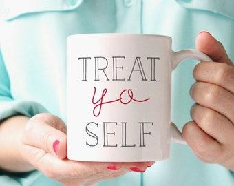Treat Yo Self Mug, Treat Yourself Mug, Funny Quote Mug Coffee Mug, Gift for Her, Gift for Friend