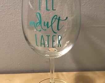 I'll Adult Later wine glass