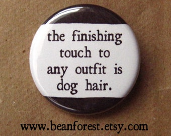 """finishing touch is dog hair - funny dog magnets vet tech gift 1.25"""" refrigerator magnet pin veterinarian decor gifts for vet tech puppy fur"""