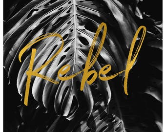 Rebel - Typography Print - Inspriational Quote - Black and White Art -Oversized Art Print - Gold Leaf Print - Gold Leaf Art - Monstera Plant
