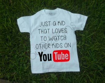 Just a kid who loves to watch other kids on YouTube, YouTube, just a kid, shirt , just a kid who loves to watch other kids on YouTube shirt