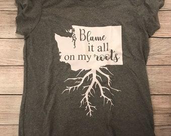 Blame it all on my roots Tshirt - Washington Grown - Roots Run Deep - Concert Tshirt - Adventure
