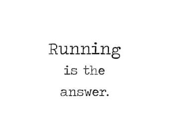 Running is the Answer  ~ Customizable Print!