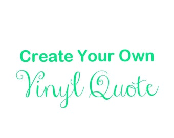 Create Your Own Quote Vinyl Decal/Sticker, Custom Vinyl Decal, Make Your Own Decal