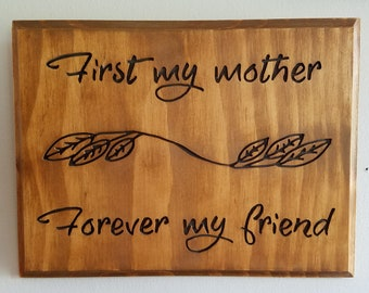 First My Mother Forever My Friend Handmade, Hand Routed Wood Sign.