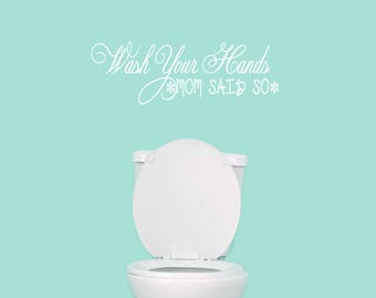Wash Your Hands Mom Said So - Bathroom Kitchen Funny Quote Wall Decals