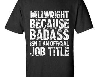 Millwright Because Badass Isnt an Official Job Title-  Tshirt- Job Tee Gift Idea