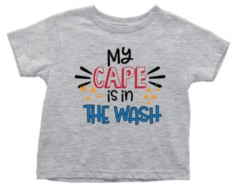 My cape is in the wash - Toddler Shirt - Great gift for your favorite little superhero - Birthday, holiday gift, family shirts