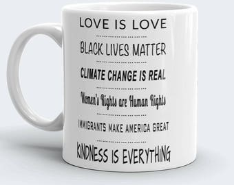 Liberal Coffee Mug, Love is Love, Black Lives Matter, Climate Change is Real, Women's Rights Human Rights, Anti-Trump Gift, Gift for Liberal