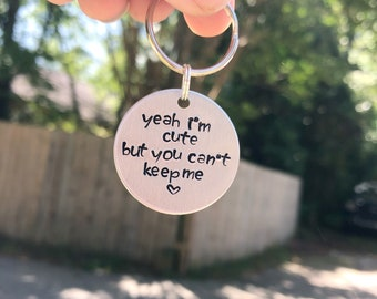 Yeah I'm Cute But You Can't Keep Me Dog Tag - Dog ID Tag - Pet Tag - Funny Dog Tag