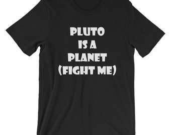 Pluto Is A Planet Fight Me T-shirt Funny Astronomy Tee
