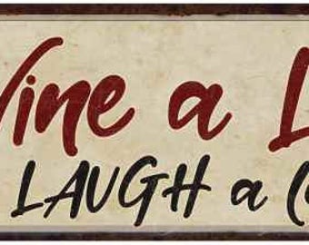 Wine a Little Laugh a Lot Script Vintage Looking Shabby Chic Metal Sign Kitchen Merlot Dining Cabernet Red Wine 6x18 or 8x24