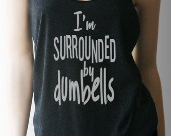 I'm Surrounded by Dumbells Workout Tank. Workout Shirt. Workout Clothes. Exercise Clothing. Weight Lifting Shirt.