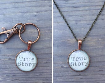 True story necklace or Keychain!
